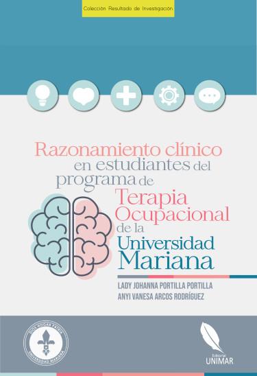 Razonamiento  clínico  en  estudiantes  del  programa  de  Terapia  Ocupacional de la Universidad Mariana
