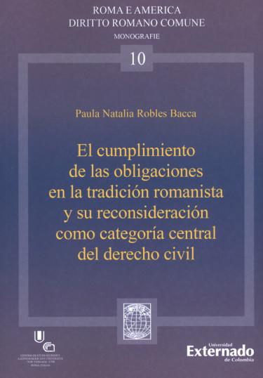 El Cumplimiento De Las Obligaciones En La Tradición Romanista Y Su Reconsideración Como Categoría Central Del Derecho Civil