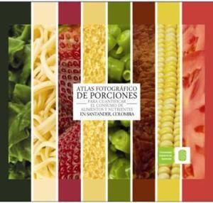 Atlas fotográfico de porciones para cuantificar el consumo de alimentos y nutrientes en Santander, Colombia