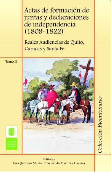 Actas de formación de juntas y declaraciones de independencia (1809-1822). Reales Audiencias de Quito, Caracas y Santa Fé. Tomo II