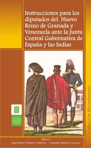 Instrucciones para los diputados del Nuevo Reino de Granada y Venezuela ante la Junta Central Gubernativa de España y las Indias