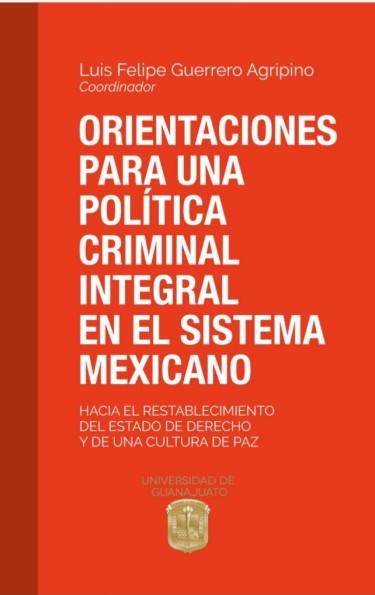 Orientaciones para una política criminal integral en el sistema mexicano