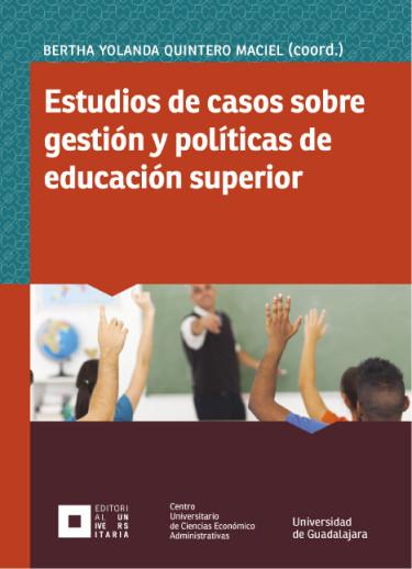 Estudios de casos sobre gestión y políticas de educación superior
