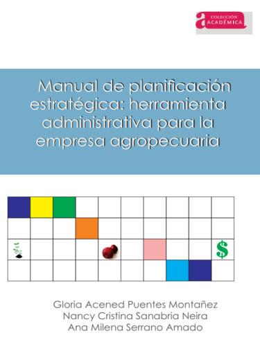 Manual de planificación estratégica:  herramienta administrativa para la empresa agropecuaria