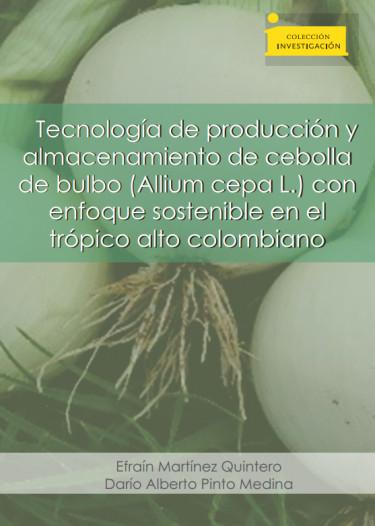 Tecnología de producción y almacenamiento de cebolla de bulbo (Allium cepa L.) con enfoque sostenible en el trópico colombiano