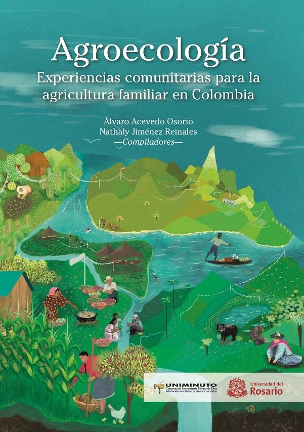 Agroecología. Experiencias comunitarias para la agricultura familiar en Colombia