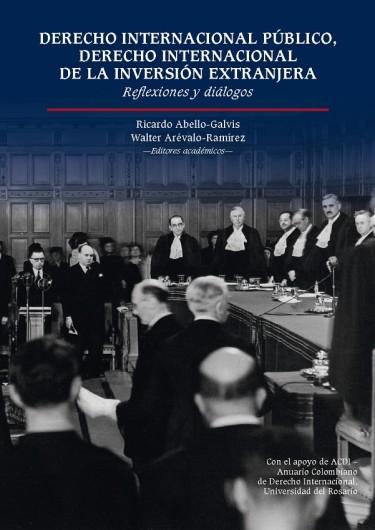 Derecho Internacional Público, Derecho Internacional de la Inversión Extranjera. Reflexiones y diálogos