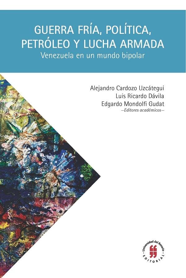 Guerra Fría, política, petróleo y lucha armada. Venezuela en un mundo bipolar