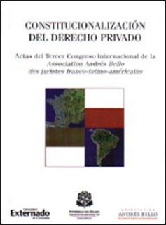 Consititucionalización del derecho privado. Actas del Tercer Congreso Internacional de la Association Andrés Bello des Juristes franco-latino-américains