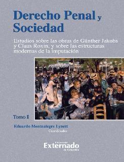 Derecho penal y sociedad. Tomo I. Estudio sobre las obras de Günther Jakobs y Claus Roxin, y sobre las estructuras modernas de la imputación