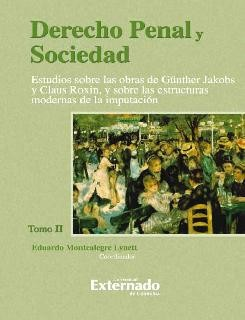 Derecho penal y sociedad. Tomo II. Estudio sobre las obras de Günther Jakobs y Claus Roxin, y sobre las estructuras modernas de la imputación