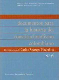 Documentos para la historia del constitucionalismo colombiano. No. 6