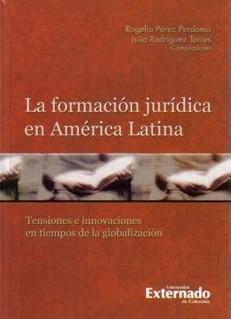 La formación jurídica en América Latina. Tensiones e innovaciones en tiempos de la globalización