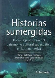 Historias sumergidas. Hacia la protección del patrimonio cultural subacuático en Latinoamérica