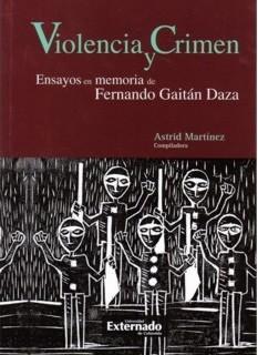 Violencia y crimen. Ensayos en memoria de Fernando Gaitán Daza