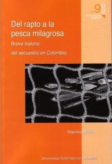 Del rapto a la pesca milagrosa. Breve historia del secuestro en Colombia