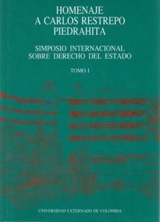 Homenaje a Carlos Restrepo Piedrahita. Simposio Internacional sobre Derecho del Estado. Tomo I