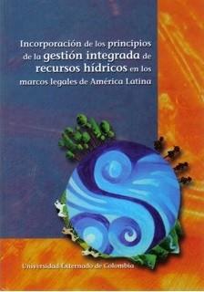 Incorporación de los principios de la gestión integrada de recursos hídricos en los marcos legales de América Latina