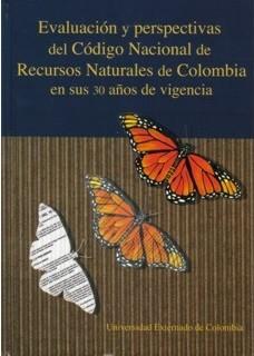 Evaluación y perspectivas del Código Nacional de Recursos Naturales de Colombia en sus 30 años de vigencia