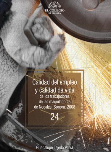 Calidad del empleo y calidad de vida de los trabajadores de las maquiladoras de Nogales, Sonora