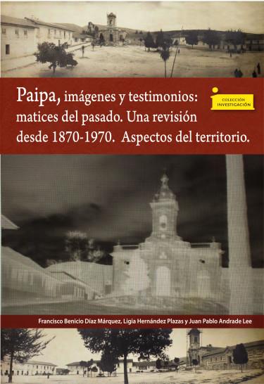 Paipa, imágenes y testimonios: matices del pasado.  Una revisión desde 1870-1970.  Aspectos del territorio
