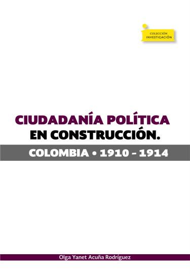 Portada de la publicación Ciudadanía política en construcción.  Colombia 1910-1914