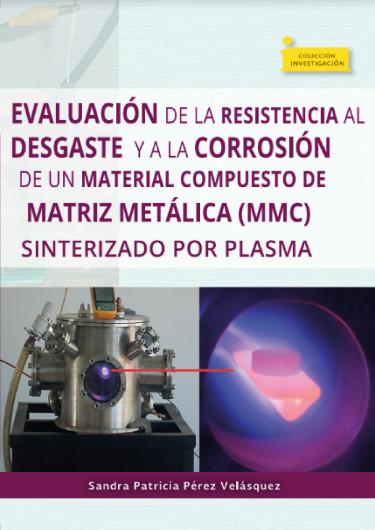 Evaluación de la resistencia al desgaste y a la corrosión de un material compuesto de matriz metálica (MMC) sinterizado pr plasma