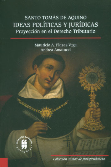 Santo Tomás de Aquino: ideas políticas y jurídicas. Proyección en el Derecho Tributario