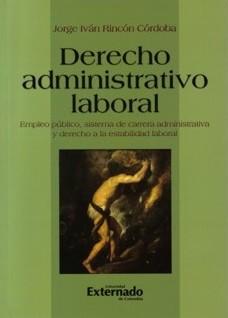Derecho administrativo laboral. Empleo público, sistema de carrera administrativa y derecho a la estabilidad laboral