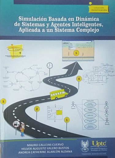 Portada de la publicación Simulación basada en dinámica de sistemas y agentes inteligentes, aplicada a un sistema complejo