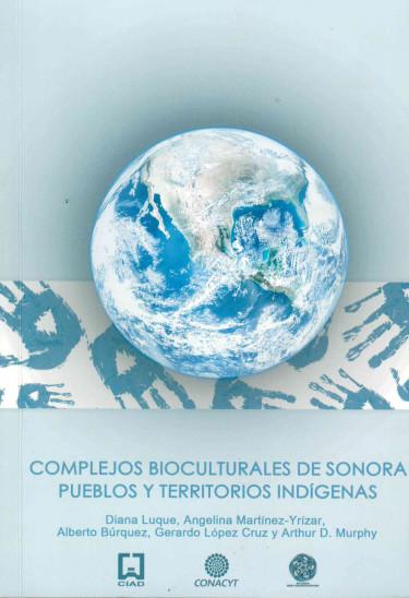 Complejos bioculturales de Sonora pueblos y territorios indígenas