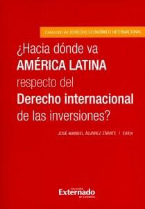 ¿Hacia dónde va América Latina respecto del Derecho internacional de las inversiones?