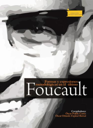 Formas y expresiones metodológicas en el último Foucault