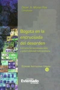 Bogotá en la encrucijada del desorden: estructuras socioespaciales y gobernabilidad metropolitana