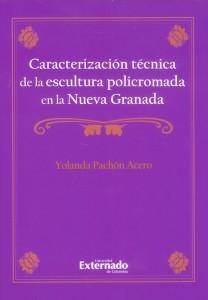 Caracterización técnica de la escultura policromada en la Nueva Granada (Incluye CD)