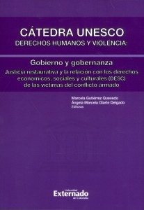 Cátedra Unesco. Derechos humanos y violencia: Gobierno y gobernanza. Justicia restaurativa y la relación con los derechos económicos, sociales y culturales (DESC) de las víctimas del conflicto armado