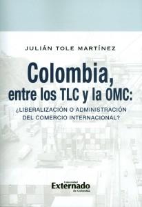 Colombia, entre los TLC y la OMC: ¿Liberación o adminsitración del comercio internacional?