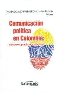 Comunicación Política en Colombia: discursos, prácticas y estéticas