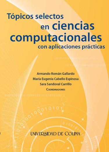 Tópicos selectos en ciencias computacionales con aplicaciones prácticas