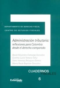 Cuadernos fiscales No. 6. Administración tributaria: Reflexiones para Colombia desde el derecho comparado