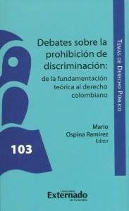 Debates sobre la prohibición de discriminación: de la fundamentación teórica al derecho colombiano.