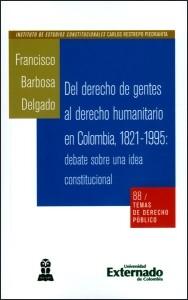 Del derecho de gentes al derecho humanitario en Colombia, 1821-1995: debate sobre una idea constitucional
