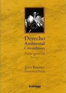 Derecho ambiental colombiano. Parte general (Tomo I)