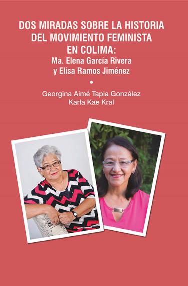 Dos miradas sobre la historia del movimiento feminista en Colima: Ma. Elena García Rivera y Elisa Ramos Jiménez