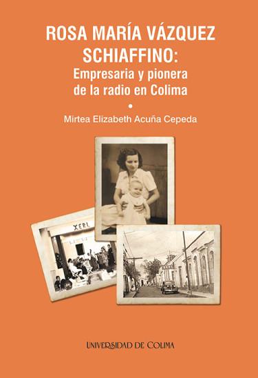 Rosa María Vázquez Schiaffino: Empresaria y pionera de la radio en Colima