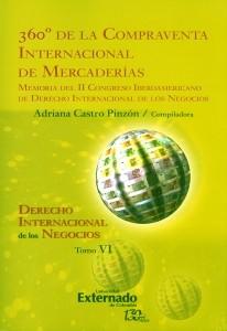 Derecho Internacional de los Negocios Tomo VI. 360° de la compraventa internacional de mercaderías.
