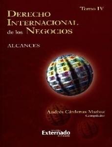 Derecho internacional de los negocios: alcances. Tomo IV