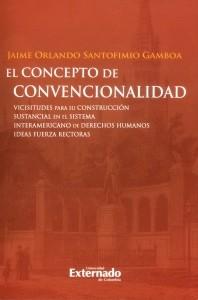 El concepto de convencionalidad. Vicisitudes para su construcción sustancial en el sistema interamericano de derechos humanos: Ideas fuerzas rectoras