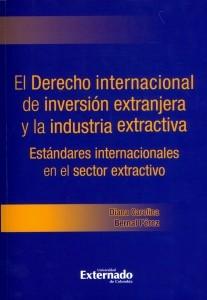 El derecho internacional de inversión extranjera y la industria extractiva. Estándares internacionales en el sector extractivo
