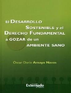 El desarrollo sostenible y el derecho fundamental a gozar de un ambiente sano: el desarrollo sostenible como contenido esencial para configurar la naturaleza fundamental del derecho a gozar de un ambiente sano